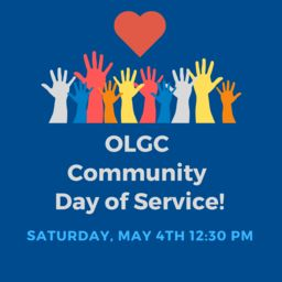 OLGC Day of Service: May 4th 12:30 pm