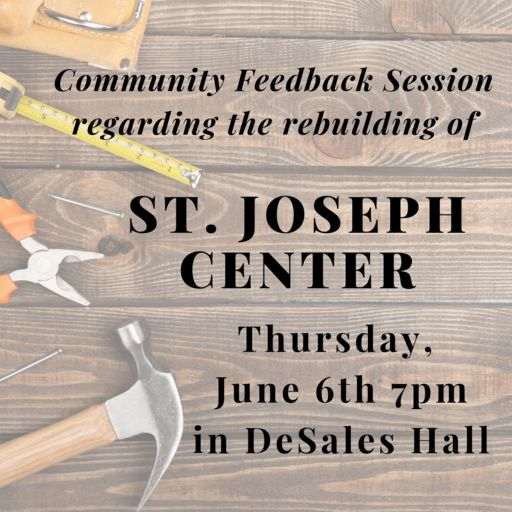 St. Joseph's Center Rebuild Feedback: Thurs. May 23rd 7pm in DeSales Hall